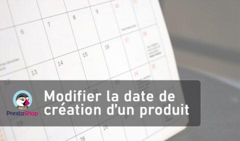 Modifier la date de création d'un produit dans Prestashop